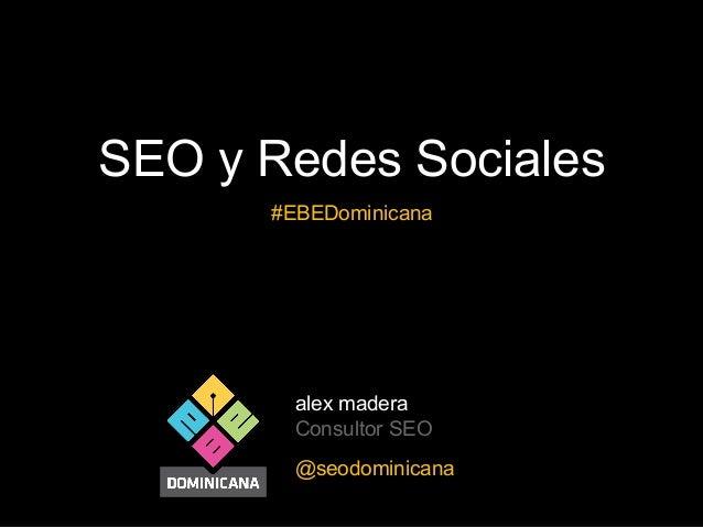 SEO y Redes Sociales #EBEDominicana  alex madera Consultor SEO @seodominicana