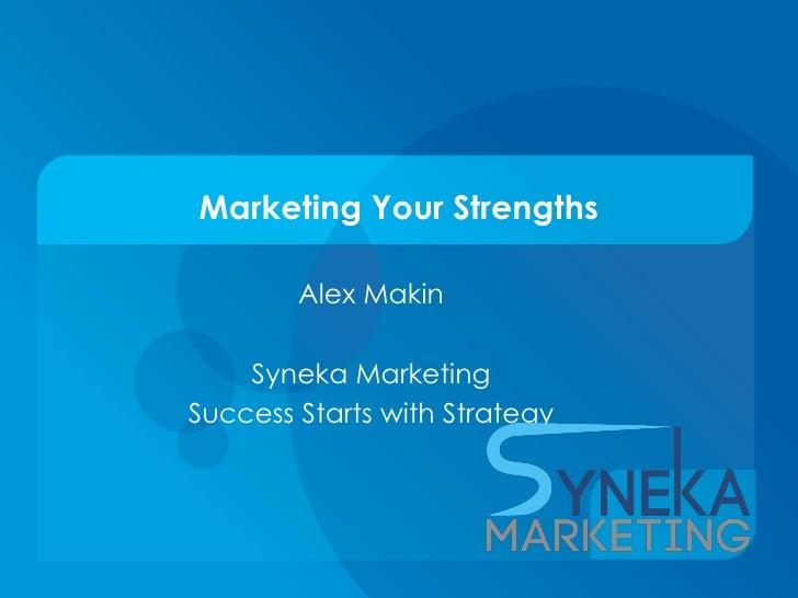 Marketing Your Strengths        Alex Makin    Syneka MarketingSuccess Starts with Strategy