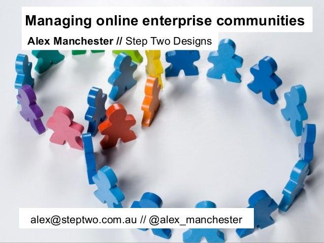 Managing online enterprise communitiesAlex Manchester // Step Two Designsalex@steptwo.com.au // @alex_manchester