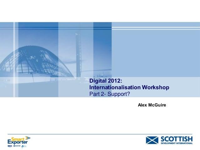 Digital 2012:Internationalisation WorkshopPart 2- Support?                 Alex McGuire