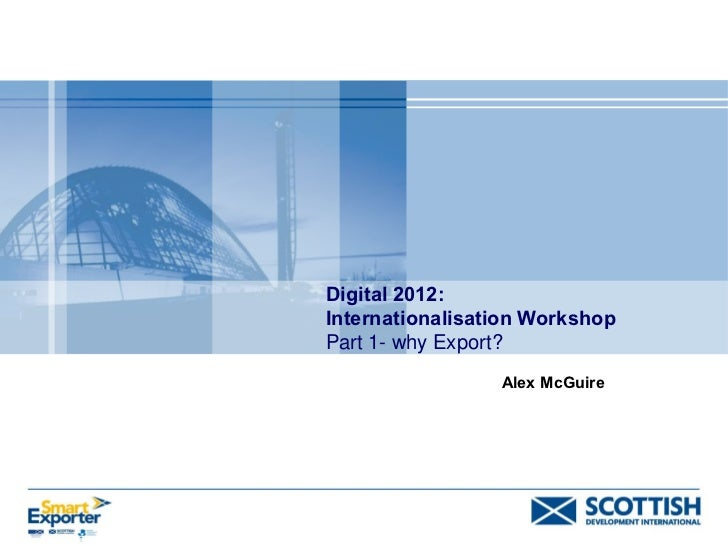 Digital 2012:Internationalisation WorkshopPart 1- why Export?                 Alex McGuire