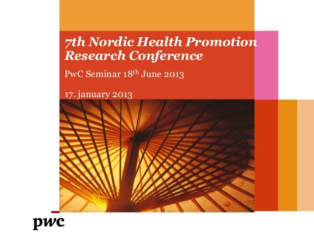 7th Nordic Health Promotion Research Conference PwC Seminar 18th June 2013 17. january 2013