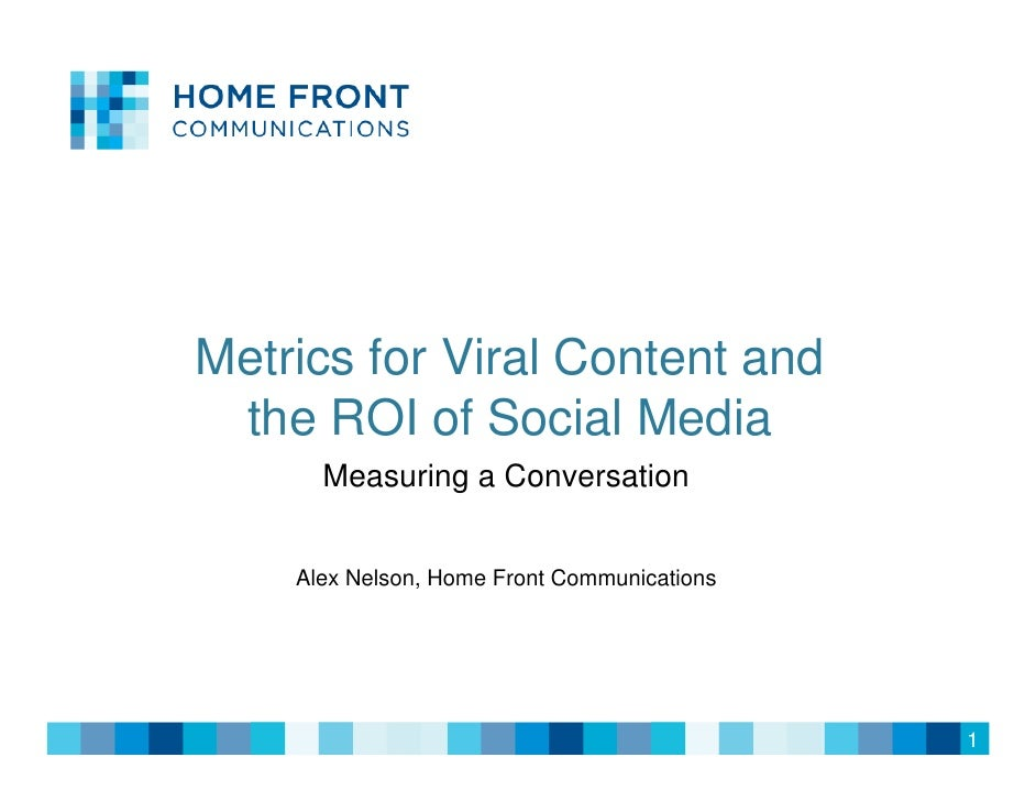 Viral Marketing            Metrics for Viral Content and         the ROI of Social Media                     Measuring a C...