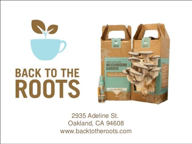 2935 Adeline St.  Oakland, CA 94608www.backtotheroots.com