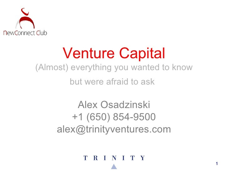 Alex Osadzinski +1 (650) 854-9500 [email_address] Venture Capital (Almost) everything you wanted to know but were afraid t...