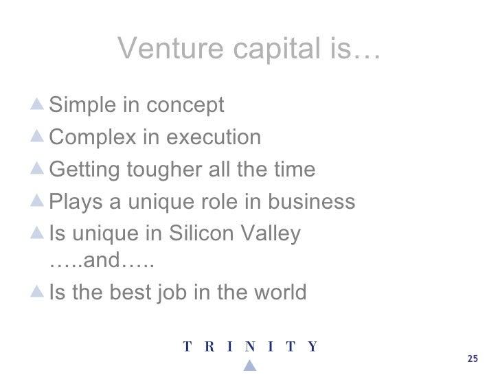 Venture capital is… <ul><li>Simple in concept </li></ul><ul><li>Complex in execution </li></ul><ul><li>Getting tougher all...