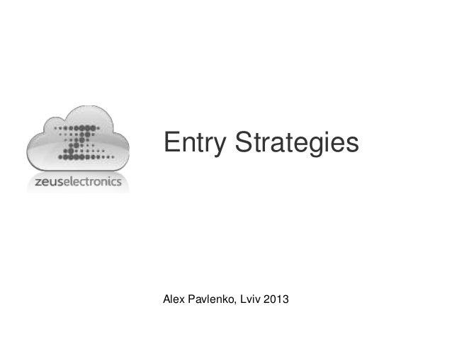 Entry StrategiesAlex Pavlenko, Lviv 2013