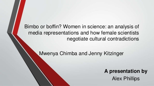 Bimbo or boffin? Women in science: an analysis of media representations and how female scientists negotiate cultural contr...