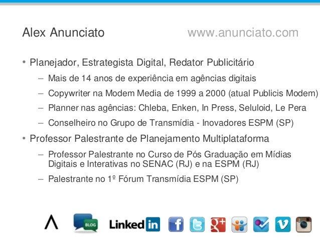 Alex Anunciato www.anunciato.com • Planejador, Estrategista Digital, Redator Publicitário – Mais de 14 anos de experiência...