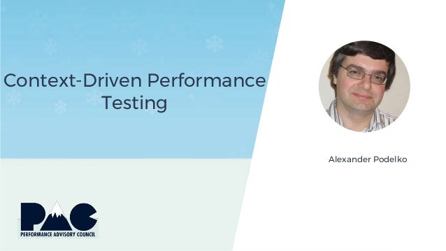 Context-Driven Performance Testing Alexander Podelko