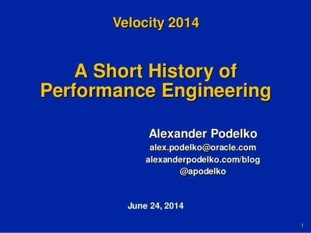 1 A Short History of Performance Engineering Alexander Podelko alex.podelko@oracle.com alexanderpodelko.com/blog @apodelko...