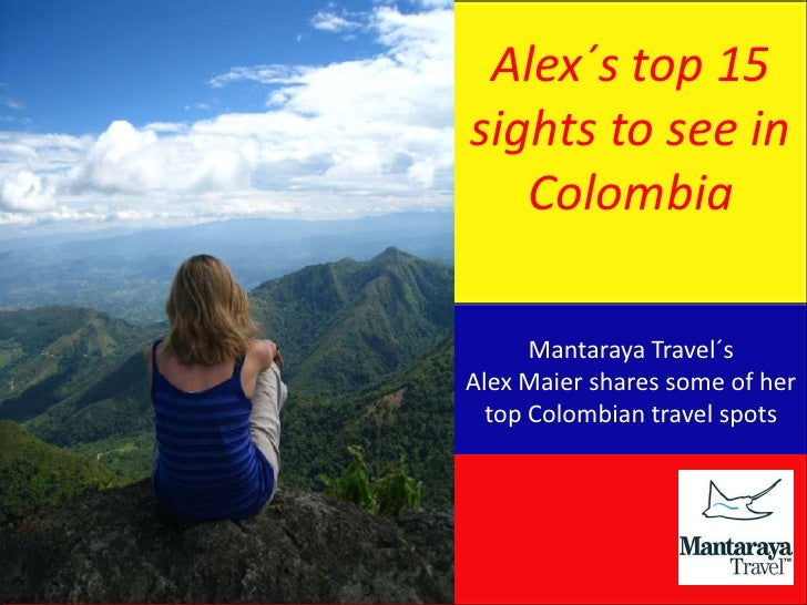Alex´s top 15sights to see in   Colombia      Mantaraya Travel´sAlex Maier shares some of her  top Colombian travel spots