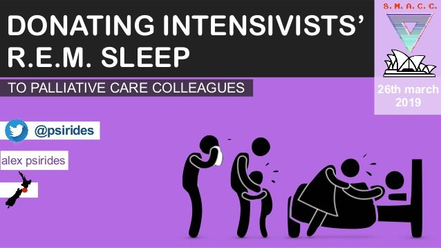 DONATING INTENSIVISTS' R.E.M. SLEEP alex psirides @psirides 26th march 2019 TO PALLIATIVE CARE COLLEAGUES