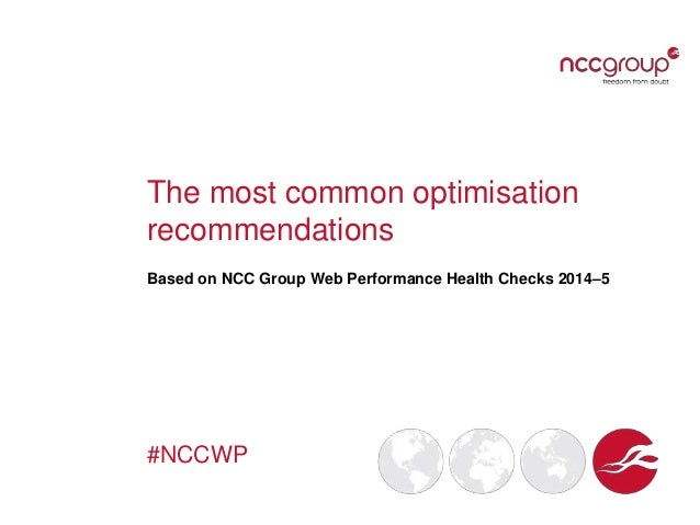 The most common optimisation recommendations Based on NCC Group Web Performance Health Checks 2014–5 #NCCWP