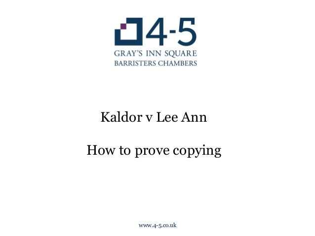 Kaldor v Lee Ann How to prove copying	    	    www.4-5.co.uk