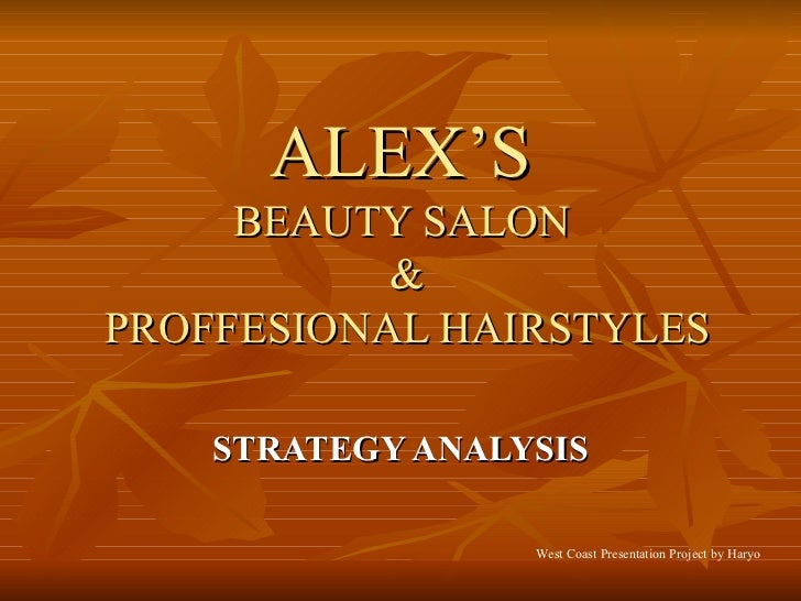 ALEX'S   BEAUTY SALON  & PROFFESIONAL HAIRSTYLES STRATEGY ANALYSIS West Coast Presentation Project by Haryo
