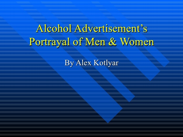Alcohol Advertisement's Portrayal of Men & Women By Alex Kotlyar