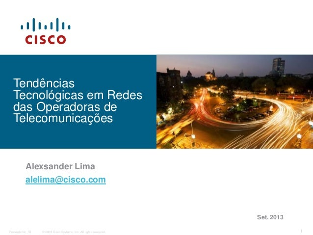 © 2008 Cisco Systems, Inc. All rights reserved.Presentation_ID 1 Tendências Tecnológicas em Redes das Operadoras de Teleco...