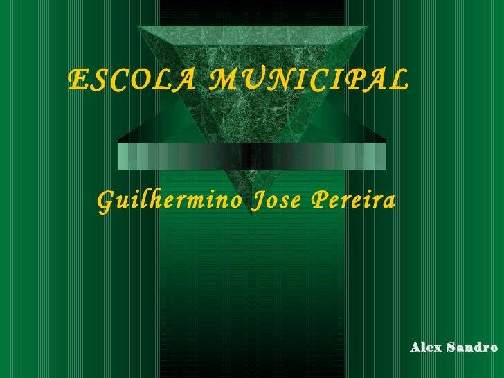 ESCOLA MUNICIPAL Guilhermino Jose Pereira                            Alex Sandro