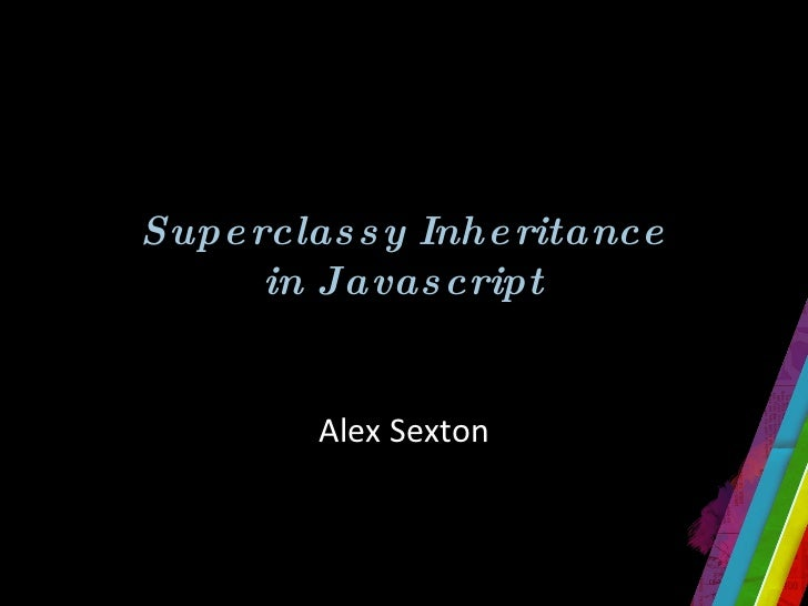 Superclassy Inheritance in Javascript Alex Sexton