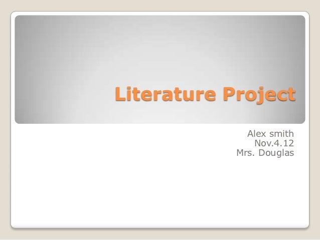 Literature Project              Alex smith                Nov.4.12            Mrs. Douglas