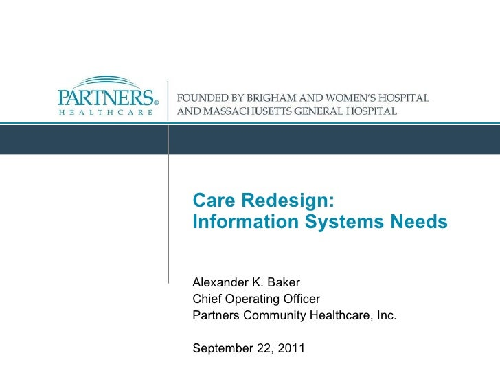 Care Redesign:  Information Systems Needs Alexander K. Baker Chief Operating Officer Partners Community Healthcare, Inc. S...