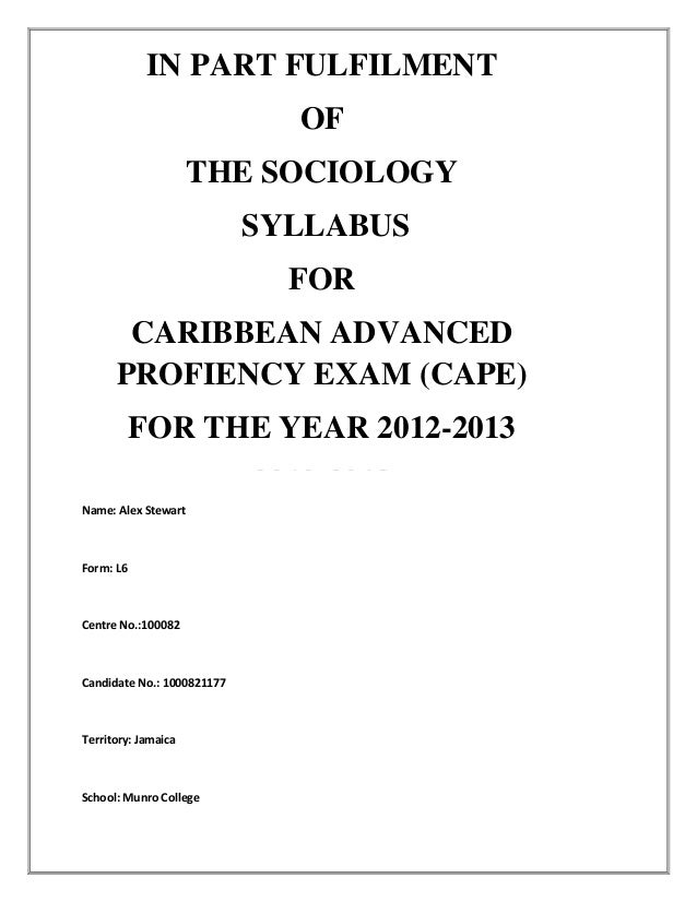 IN PART FULFILMENT OF THE SOCIOLOGY SYLLABUS FOR CARIBBEAN ADVANCED PROFIENCY EXAM (CAPE) FOR THE YEAR 2012-2013 2012-2013...