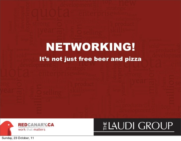 NETWORKING!                         It's not just free beer and pizzaSunday, 23 October, 11