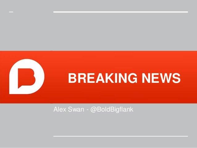 Alex Swan - @BoldBigflank BREAKING NEWS