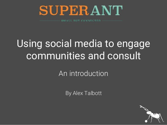Using social media to engage communities and consult An introduction By Alex Talbott