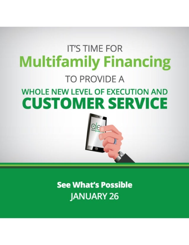 IT'S TIME FOR Multifamily Financing TO PROVIDE A WHOLE NEW LEVEL OF EXECUTION AND  CUSTOMER SERVICE  See What's Possible  ...