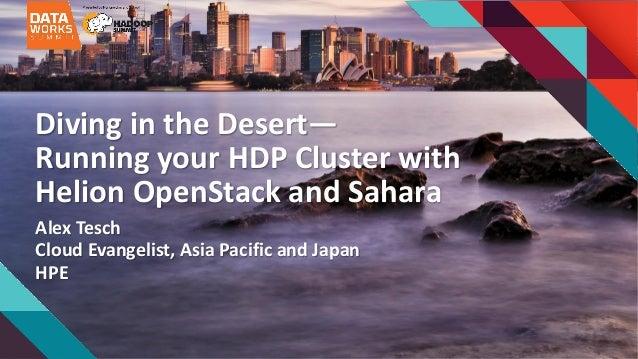 DivingintheDesert— RunningyourHDPClusterwith Helion OpenStackandSahara AlexTesch CloudEvangelist,AsiaPacific...