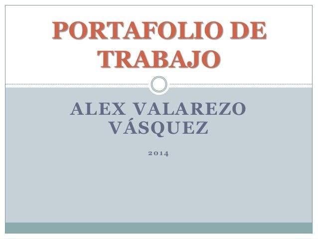 PORTAFOLIO DE  TRABAJO  ALEX VALAREZO  VÁSQUEZ  2014