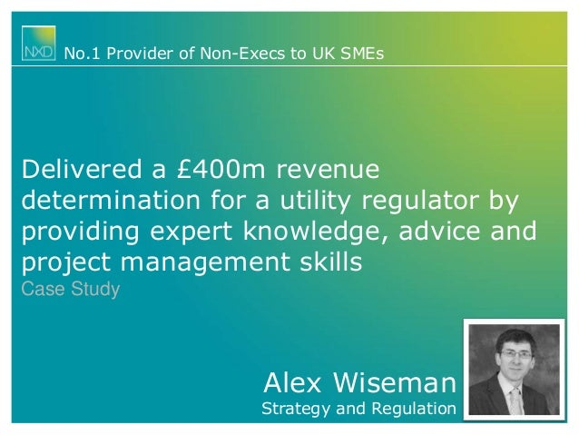 No.1 Provider of Non-Execs to UK SMEs  Delivered a £400m revenue determination for a utility regulator by providing expert...