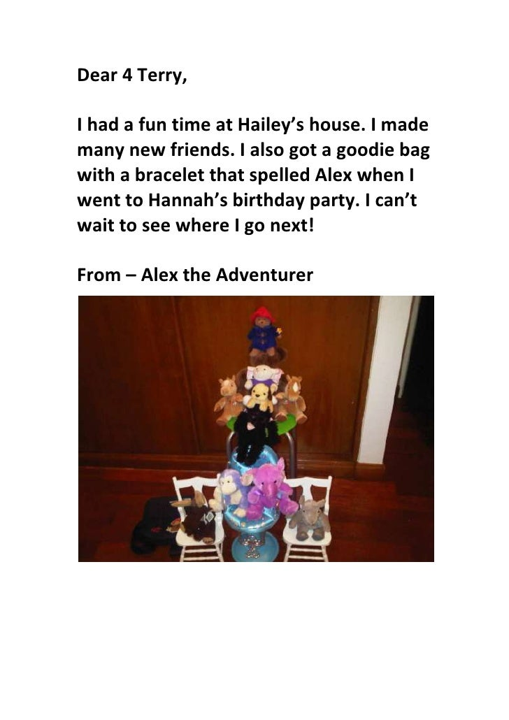 Dear 4 Terry,I had a fun time at Hailey's house. I made many new friends. I also got a goodie bag with a bracelet that sp...