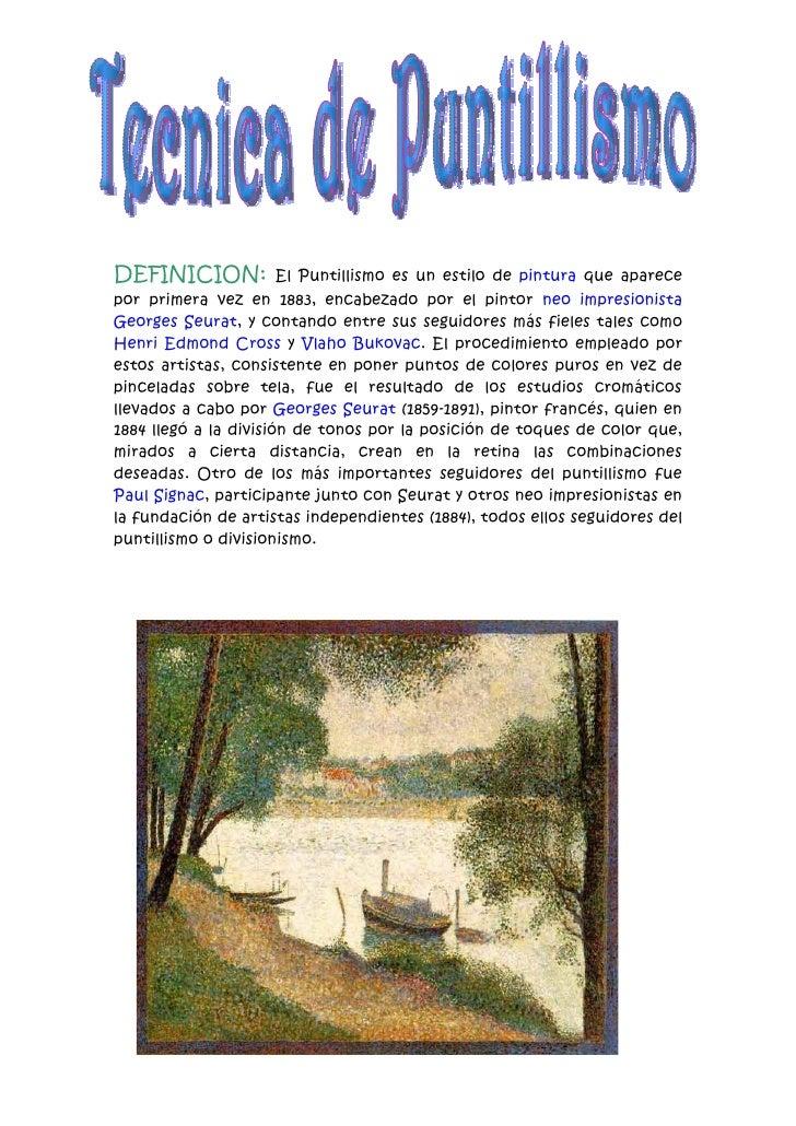 DEFINICION:            El Puntillismo es un estilo de pintura que aparecepor primera vez en 1883, encabezado por el pintor...
