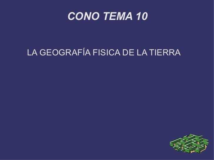 CONO TEMA 10LA GEOGRAFÍA FISICA DE LA TIERRA