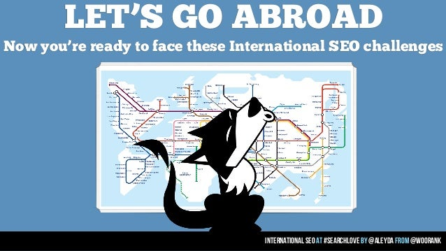 LET'S GO ABROAD Now you're ready to face these International SEO challenges  international seo at #searchlove by @aleyda f...