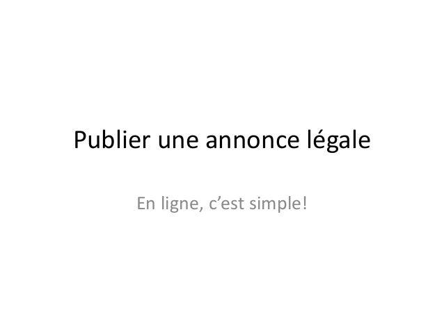 Publier une annonce légaleEn ligne, c'est simple!