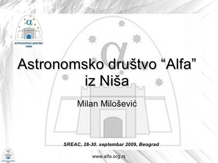"""Astronomsko društvo """"Alfa""""         iz Niša            Milan Milošević          SREAC, 28-30. septembar 2009, Beograd      ..."""