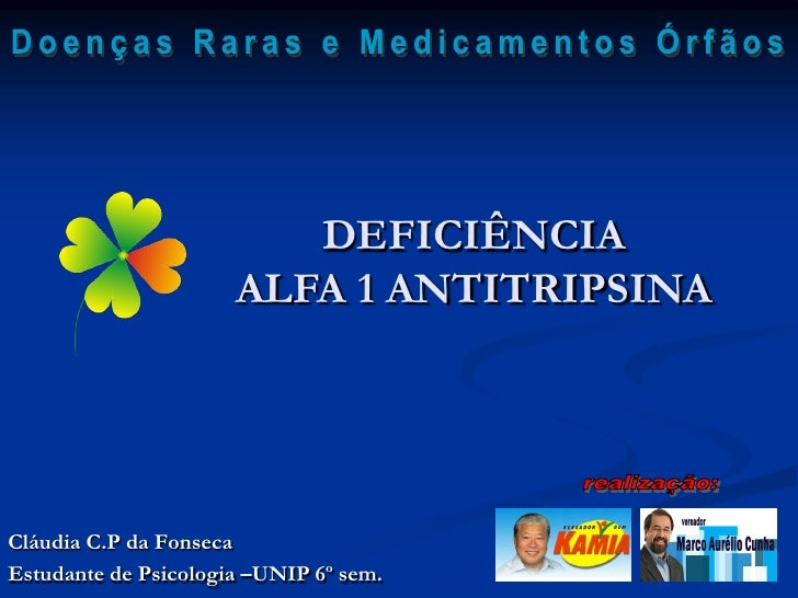 DEFICIÊNCIA                       ALFA 1 ANTITRIPSINA     Cláudia C.P da Fonseca Estudante de Psicologia –UNIP 6º sem.