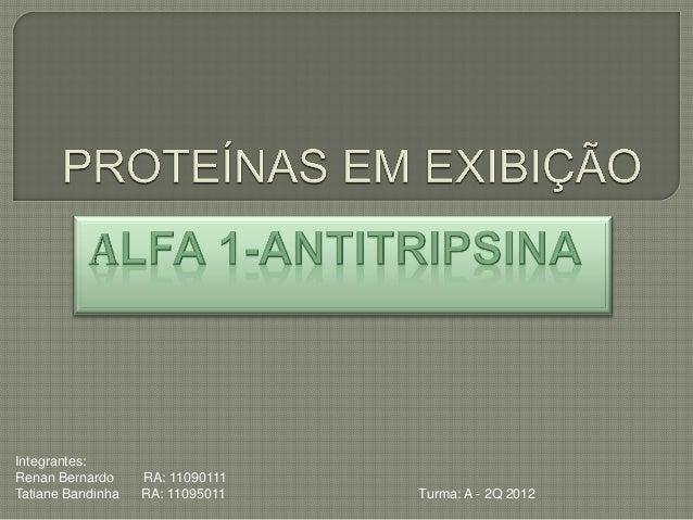 Integrantes:Renan Bernardo     RA: 11090111Tatiane Bandinha   RA: 11095011   Turma: A - 2Q 2012