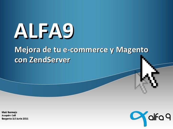 ALFA9 Mejora de tu e-commerce y Magento con ZendServer Iñaki Bermejo  Joaquim Coll Bargento 2.0 Junio 2011