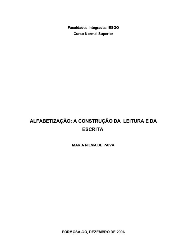 Faculdades Integradas IESGO               Curso Normal SuperiorALFABETIZAÇÃO: A CONSTRUÇÃO DA LEITURA E DA                ...