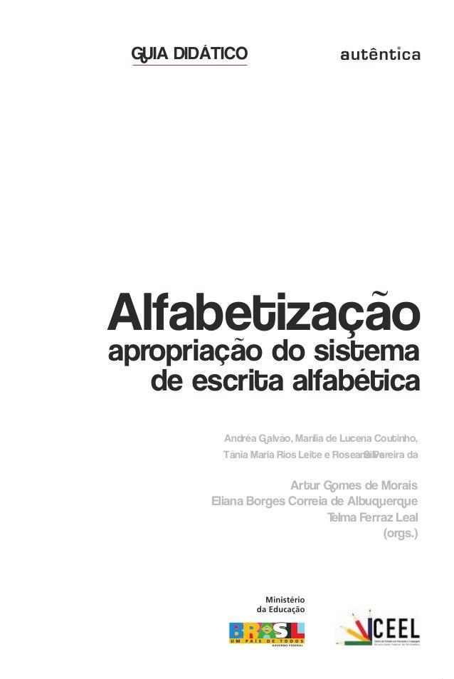 Alfabetizaçãoapropriação do sistemade escrita alfabéticaAndréa Galvão, Marília de Lucena Coutinho,Tânia Maria Rios Leite e...
