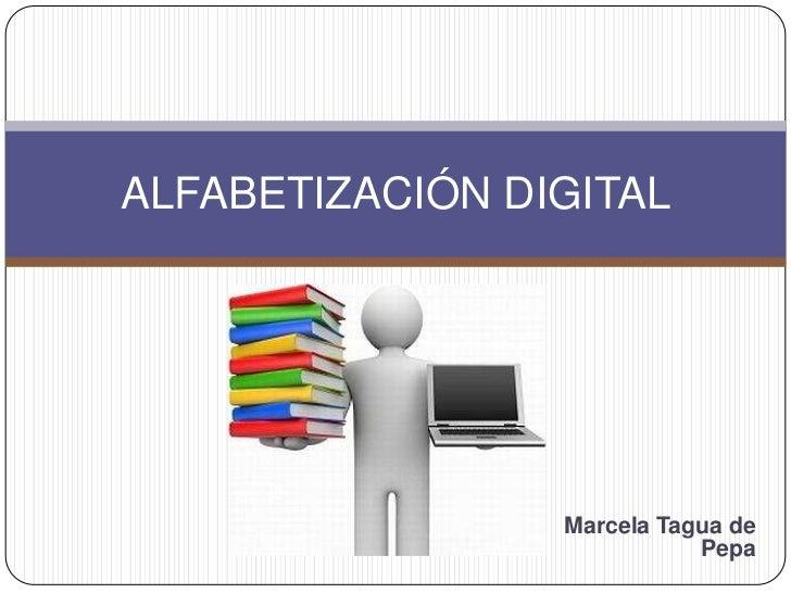 ALFABETIZACIÓN DIGITAL                 Marcela Tagua de                            Pepa