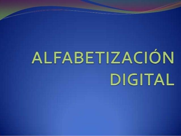 Qué es la alfabetización digital?  Esta alfabetización es la capacidad de localizar, organizar, entender, evaluar y anali...