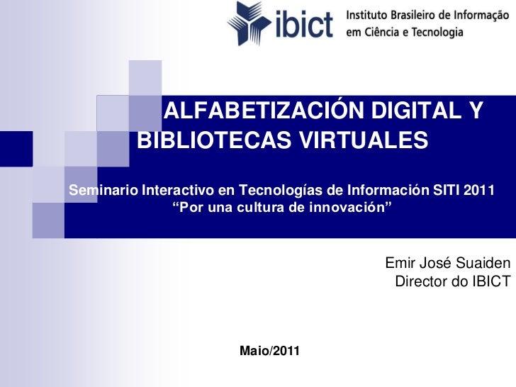 """ALFABETIZACIÓN DIGITAL Y BIBLIOTECAS VIRTUALESSeminario Interactivo en Tecnologías de Información SITI 2011""""Por una cultur..."""