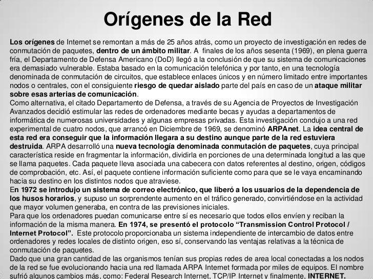 Orígenes de la RedLos orígenes de Internet se remontan a más de 25 años atrás, como un proyecto de investigación en redes ...