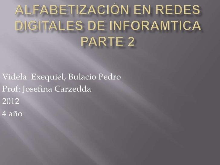 Videla Exequiel, Bulacio PedroProf: Josefina Carzedda20124 año